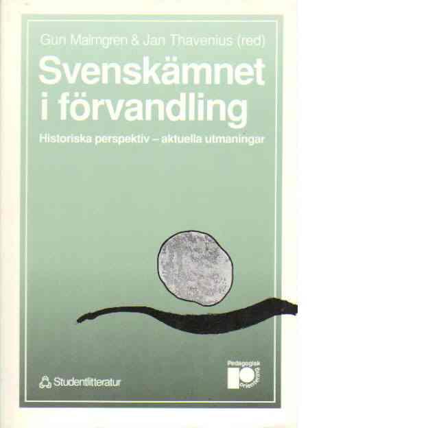 Svenskämnet i förvandling : historiska perspektiv - aktuella utmaningar - Red.