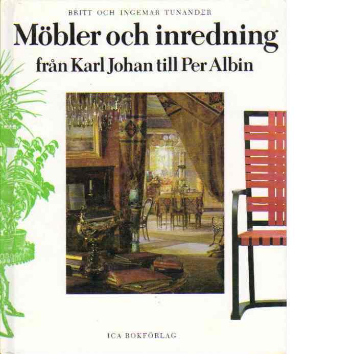 Möbler och inredning : från Karl Johan till Per Albin - Tunander, Britt
