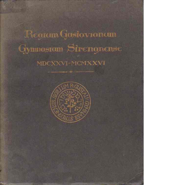 Regium Gustavianum gymnasium Strengnense MDCXXVI-MCMXXVI : Strängnäs gymnasiums historia 1626 - 1926 - Red.