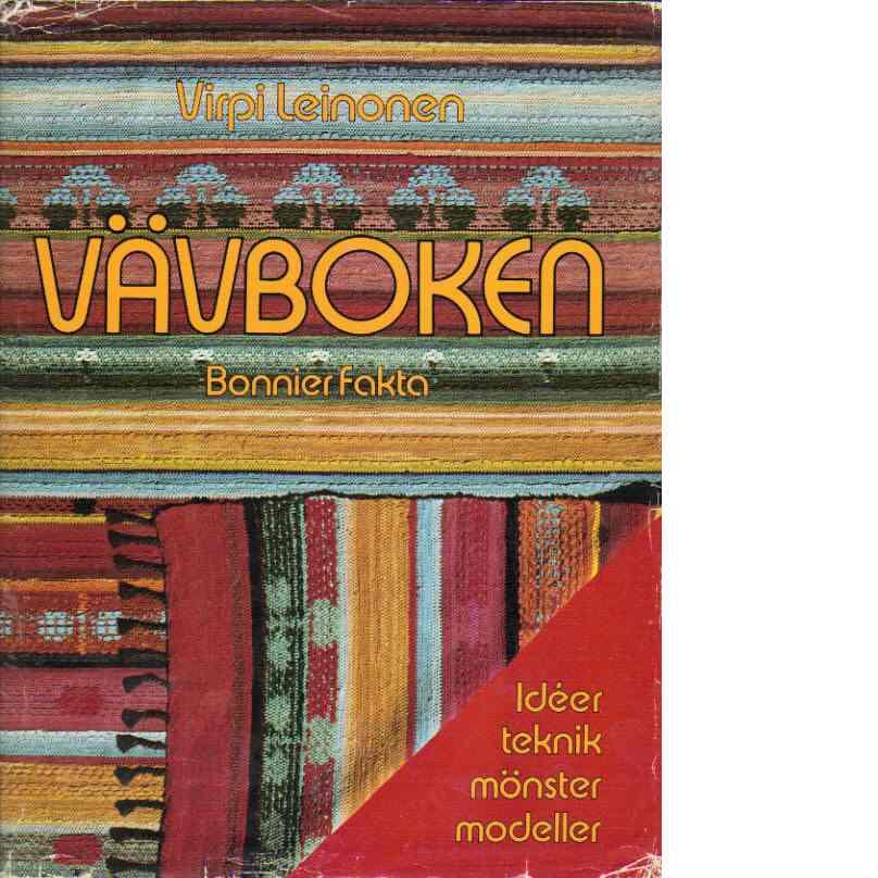 Vävboken : idéer, teknik, mönster, modeller - Leinonen, Virpi