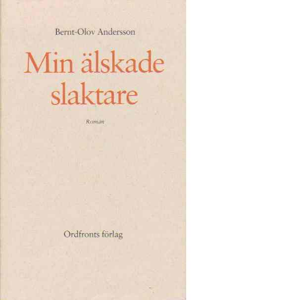 Min älskade slaktare : roman - Andersson, Bernt-Olov