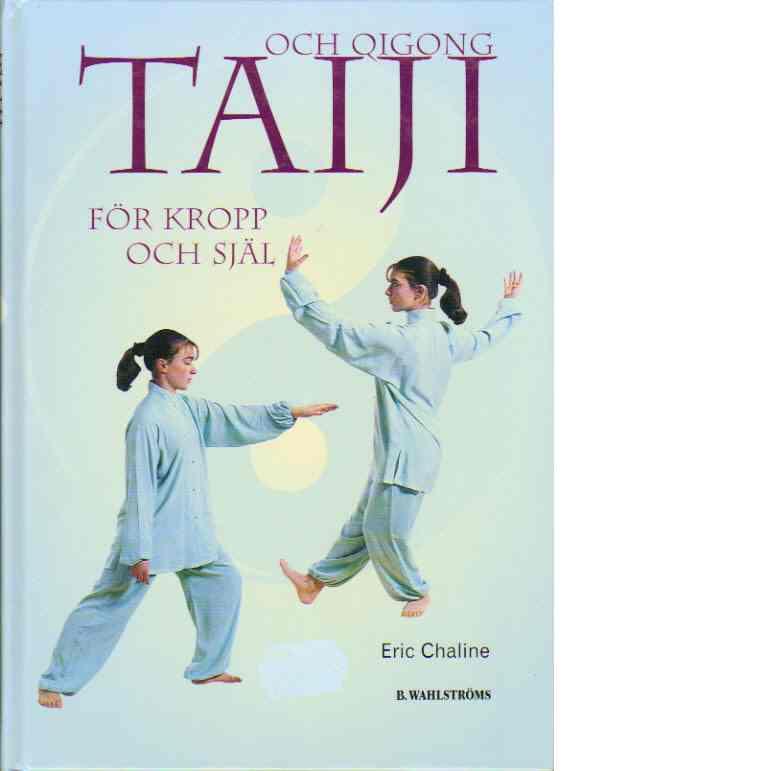 Taiji och Qigong för kropp och själ - Chaline, Eric