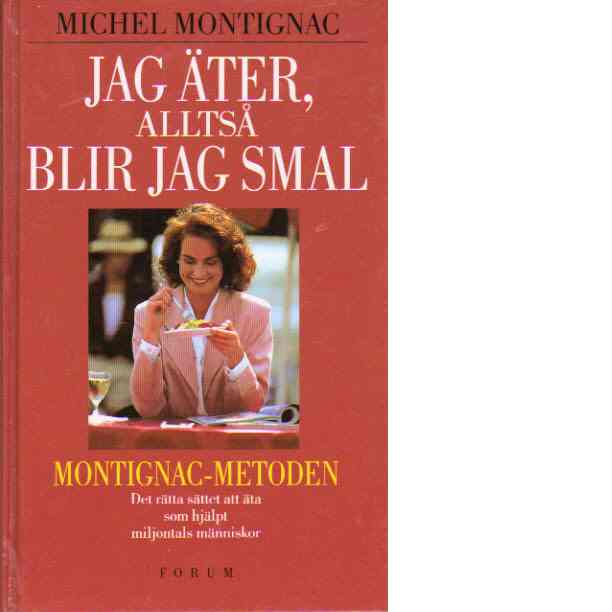 Jag äter, alltså blir jag smal : [Montignac-metoden] - Montignac, Michel