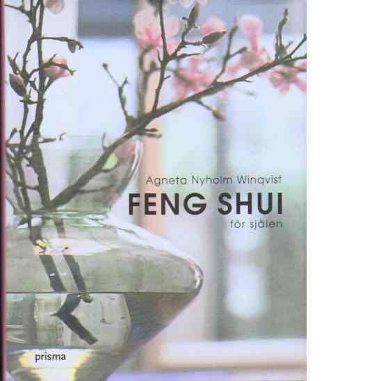 Feng Shui för själen - Nyholm Winqvist, Agneta
