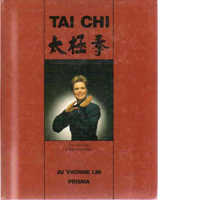 Tai Chi : [den kinesiska folkgymnastiken] - Lin, Yvonne