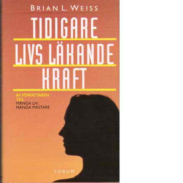Tidigare livs läkande kraft - Weiss, Brian L.