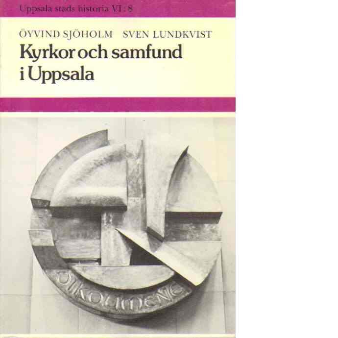 Kyrkor och samfund i Uppsala - Sjöholm, Öyvind och Lundkvist, Sven
