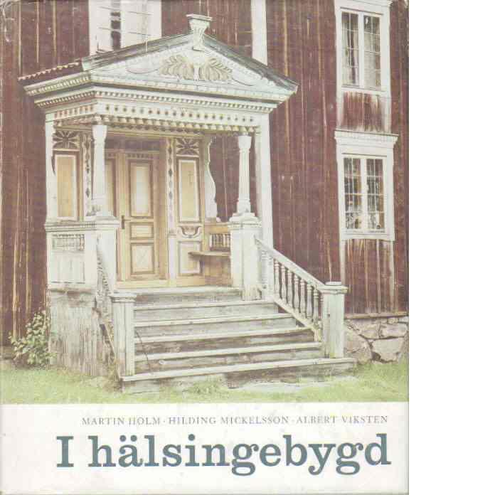 I Hälsingebygd - Holm, Martin/Mickelsson, Hilding/Viksten, Albert