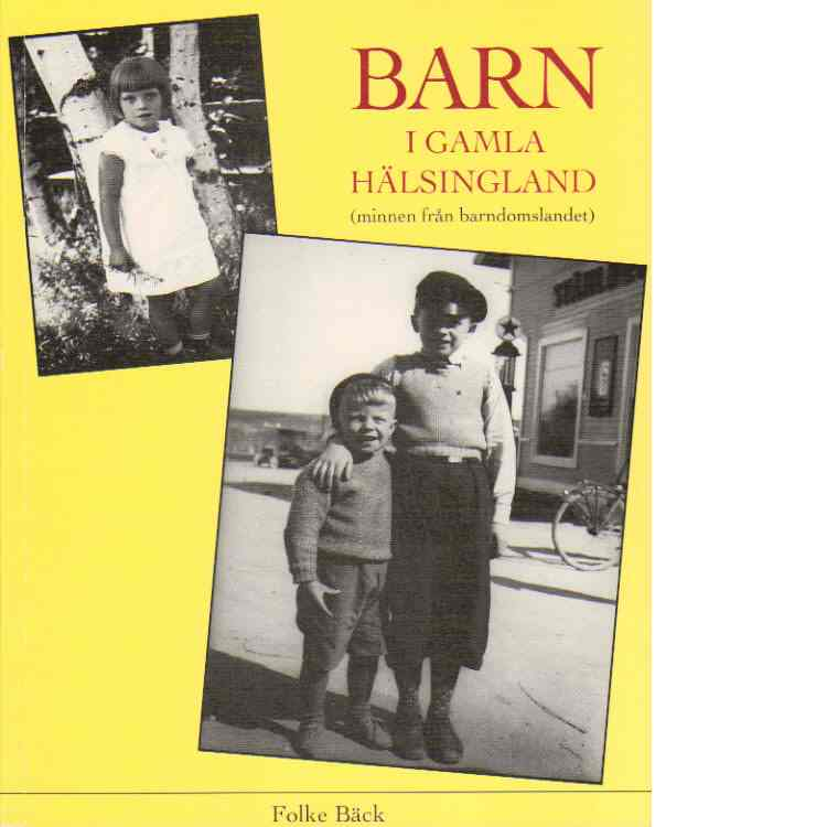 Barn i gamla Hälsingland : (minnen från barndomslandet) - Bäck, Folke