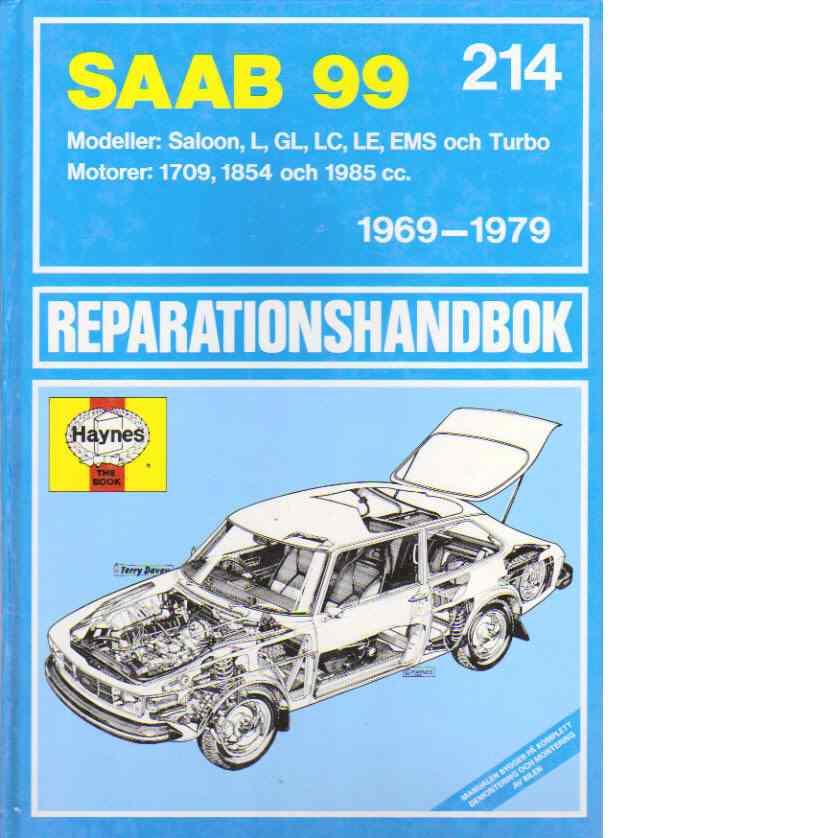 Saab 99, 1969-1979  Reparationshandbok : [modeller: Saloon, l, gl, lc, le, ems och Turbo] : [motorer: 1709, 1854 och 1985 cc] - Haynes, John Harold och Strasman, Peter G.