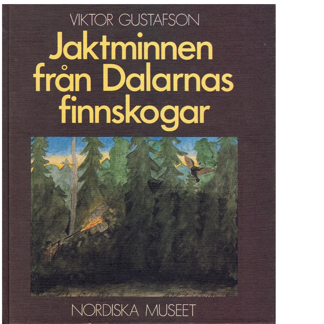 Jaktminnen från Dalarnas finnskogar - Gustafson, Viktor