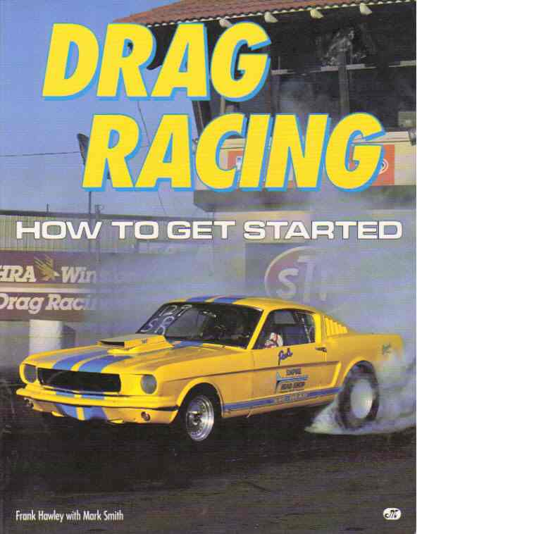 Drag Racing : How to Get Started - Hawley, Frank and Smith, Mark