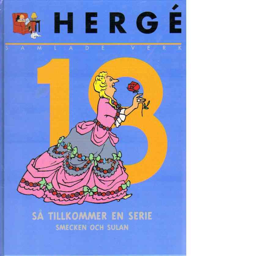 Hergé samlade verk 18 : Så tillkommer en serie - Rackartyg med Smecken och Sulan - Hergé pseudonym för Georges Prosper Remi