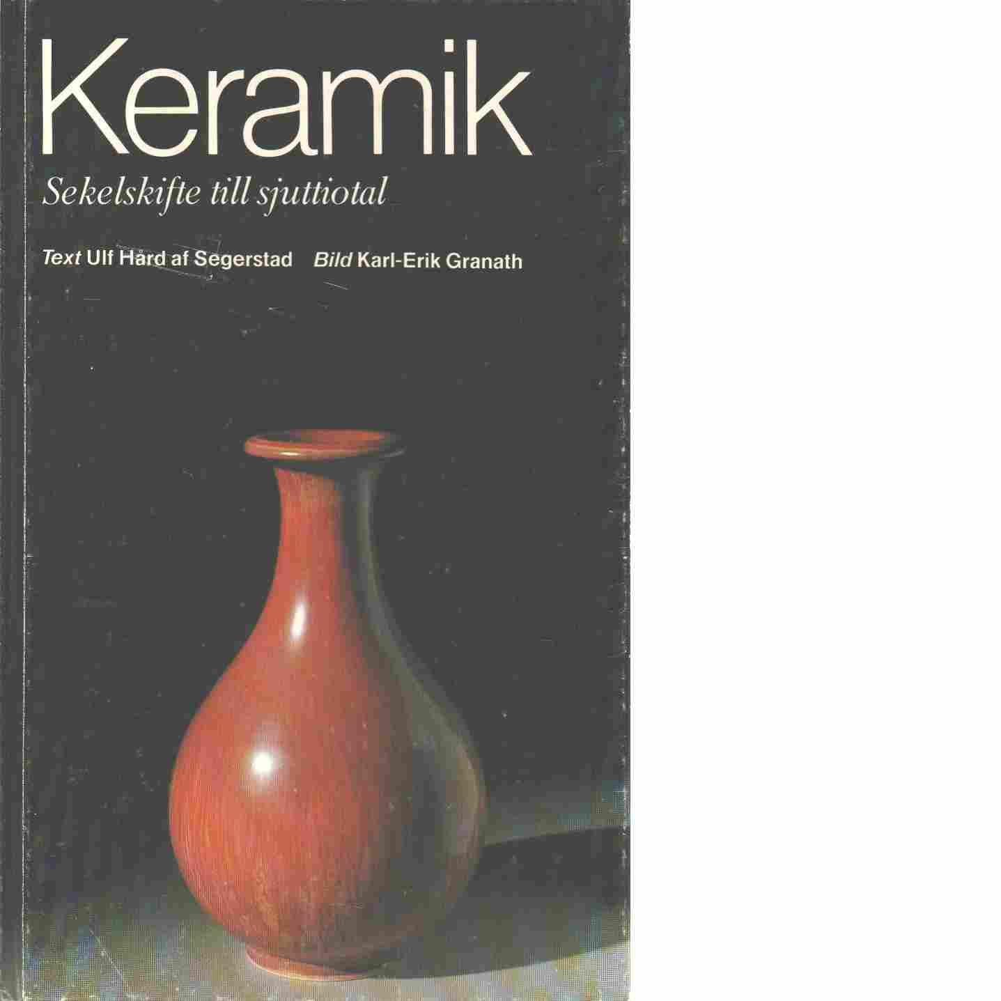 Keramik : sekelskifte till sjuttiotal - Hård Af Segerstad, Ulf