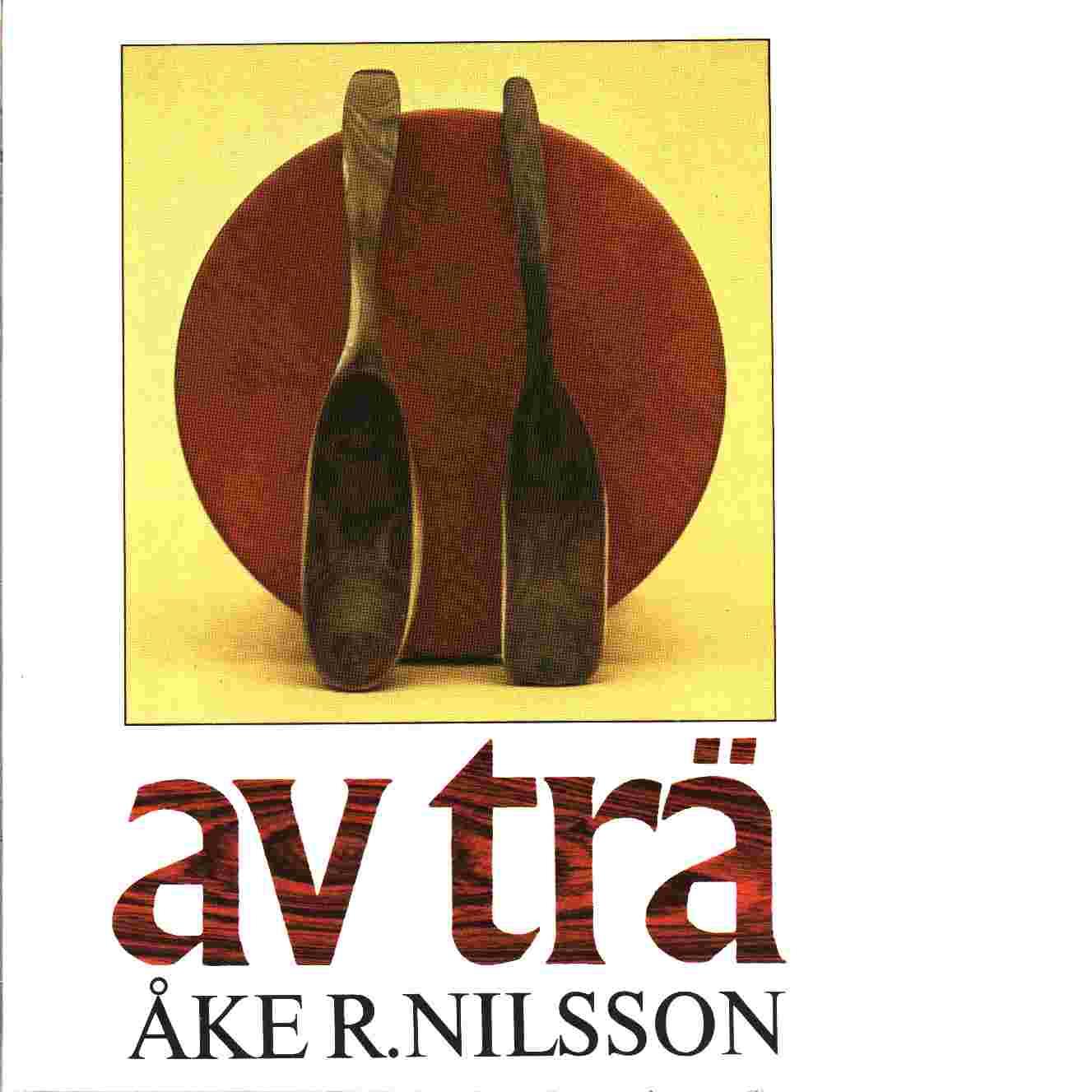 Av trä - Nilsson, Åke R.