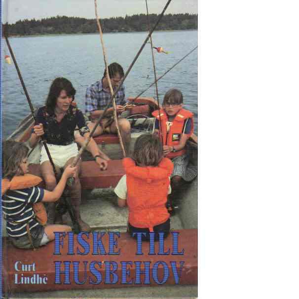 Fiske till husbehov - Lindhè, Curt