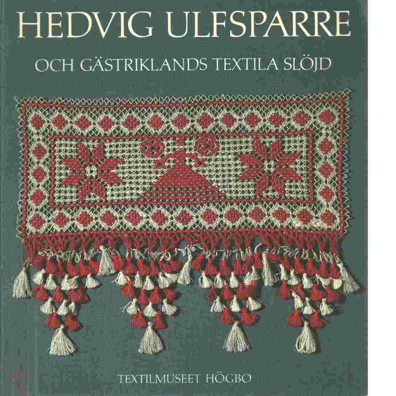 Hedvig Ulfsparre och Gästriklands textila slöjd - Bergman, Ingrid