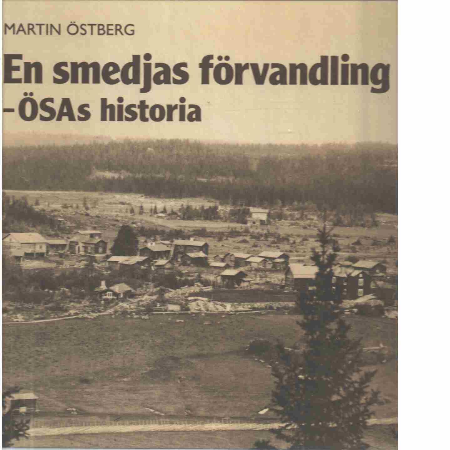 En smedjas förvandling - ÖSAs historia - Östberg, Martin