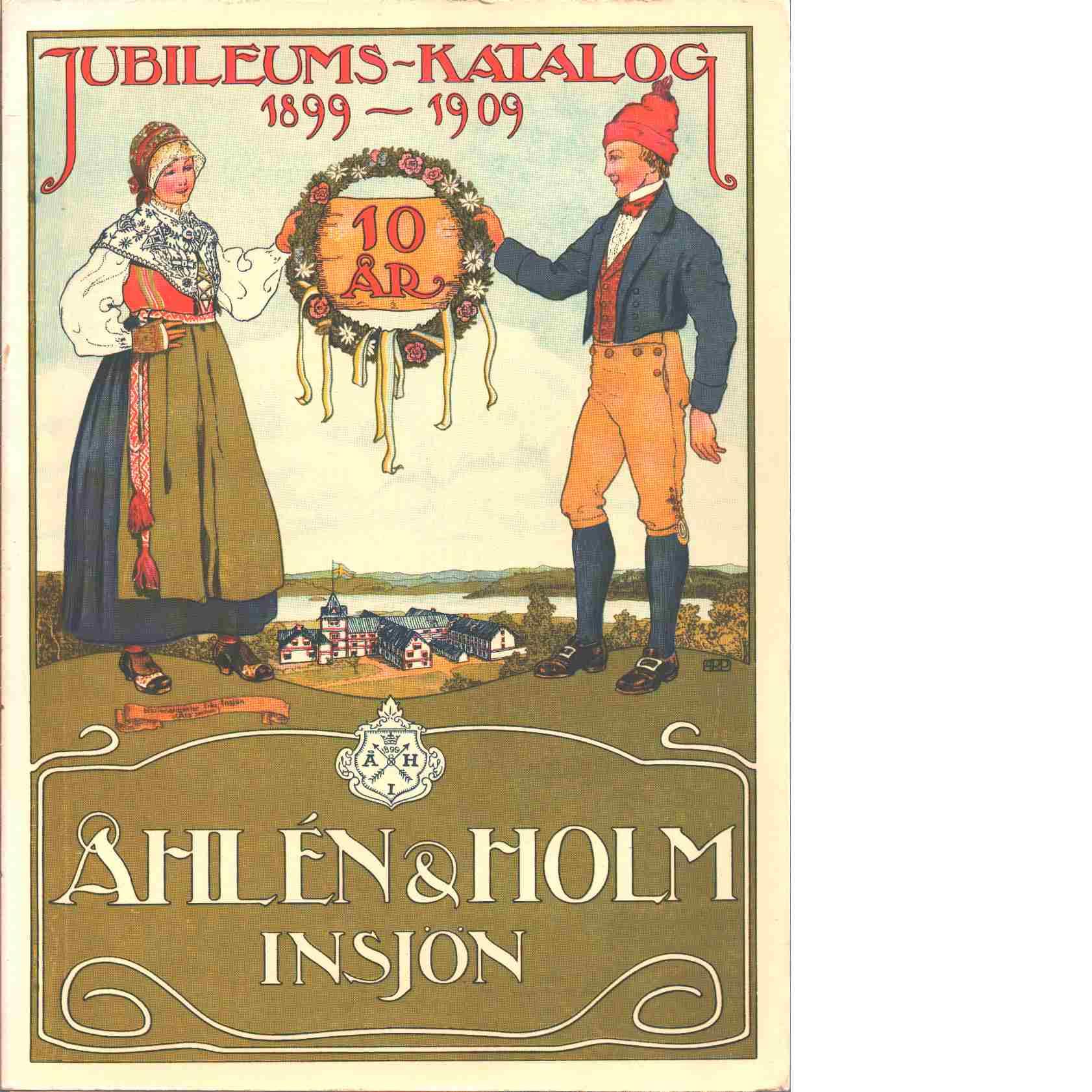 Jubileumskatalog 1899-1909 : 10 år - & Holm, Insjön, Åhlén
