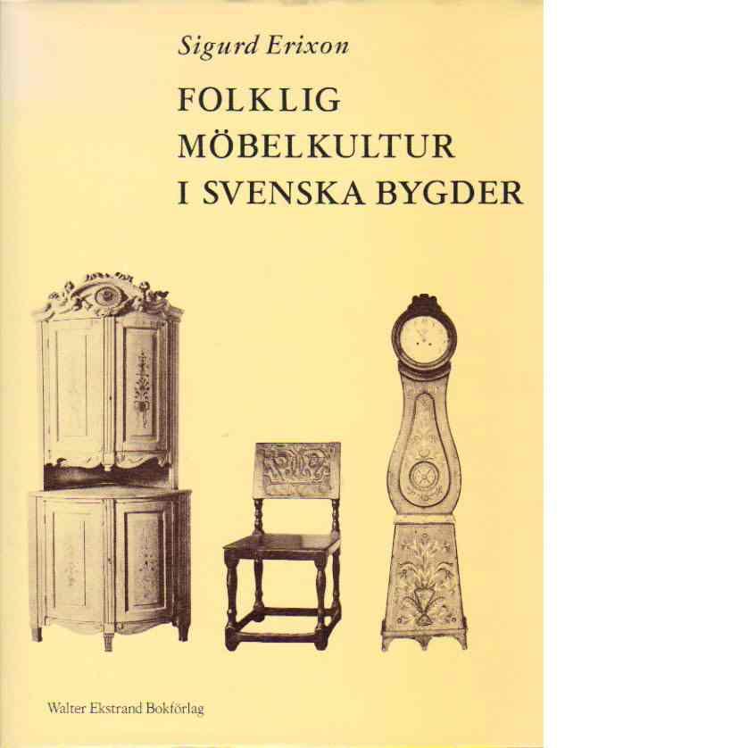 Folklig möbelkultur i svenska bygder - Erixon, Sigurd
