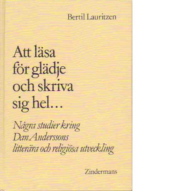 Att läsa för glädje och skriva sig hel… -Dan Andersson - Lauritzen, Bertil