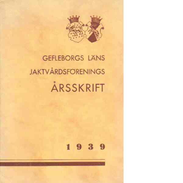 Gefleborgs läns jaktvårdsförenings Årsskrift 1939 - Gefleborgs läns jaktvårdsförenings