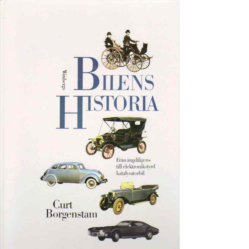 Bilens historia : [från ångdiligens till elektronikstyrd katalysatorbil] - Borgenstam, Curt