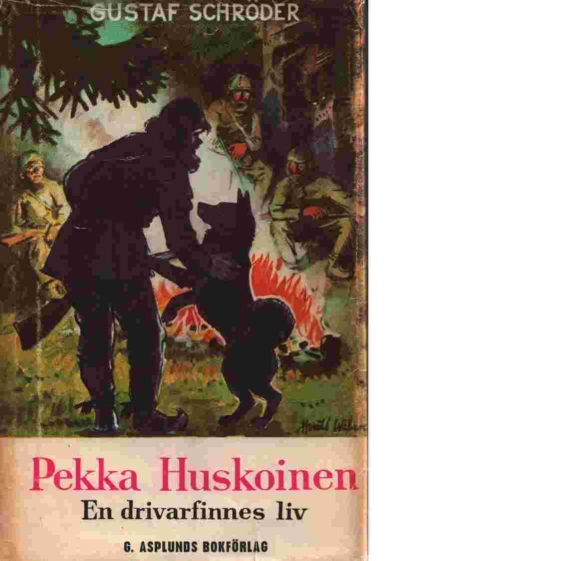 Pekka Huskoinen  en drivarfinnes liv i Värmlands och Dalarnas skogar - Schröder, Gustaf