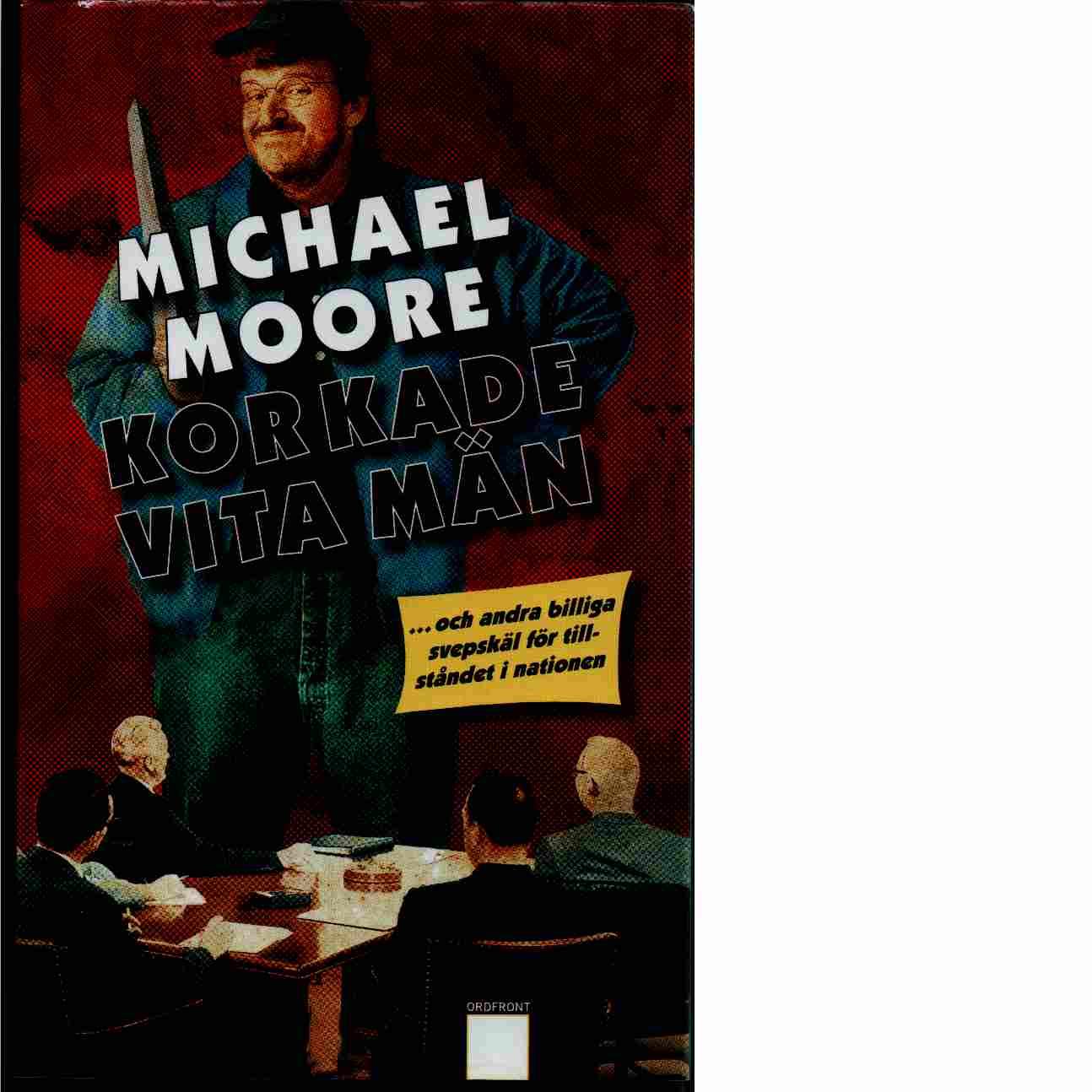 Korkade vita män : -och andra billiga svepskäl för tillståndet i nationen - Moore, Michael