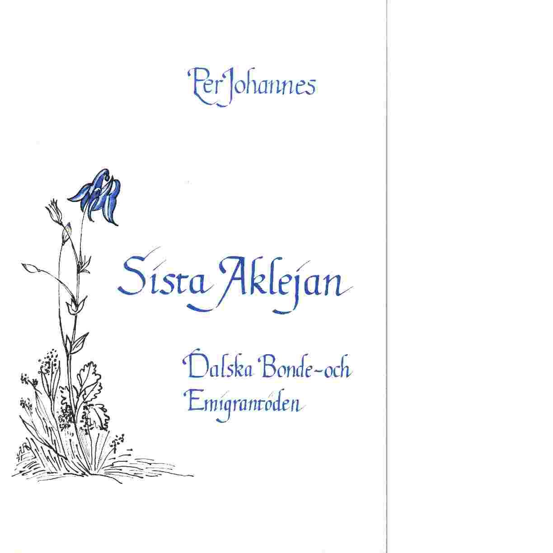 Sista Aklejan : Dalska Bonde- och Emigrantöden - Johannes, Per