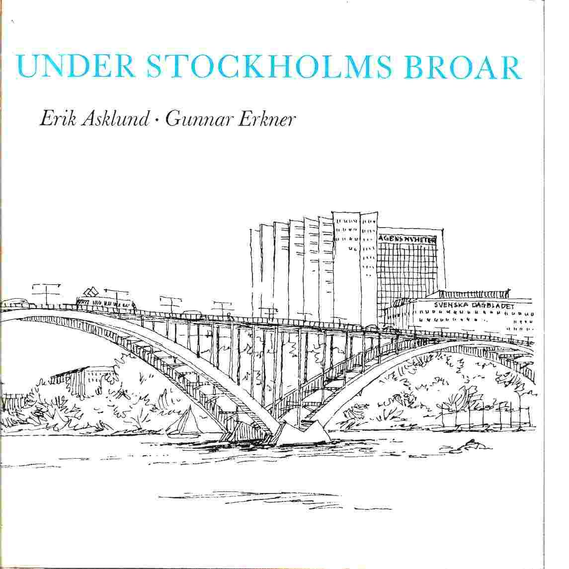 Under Stockholms broar - Asklund, Erik,   och  Erkner, Gunnar