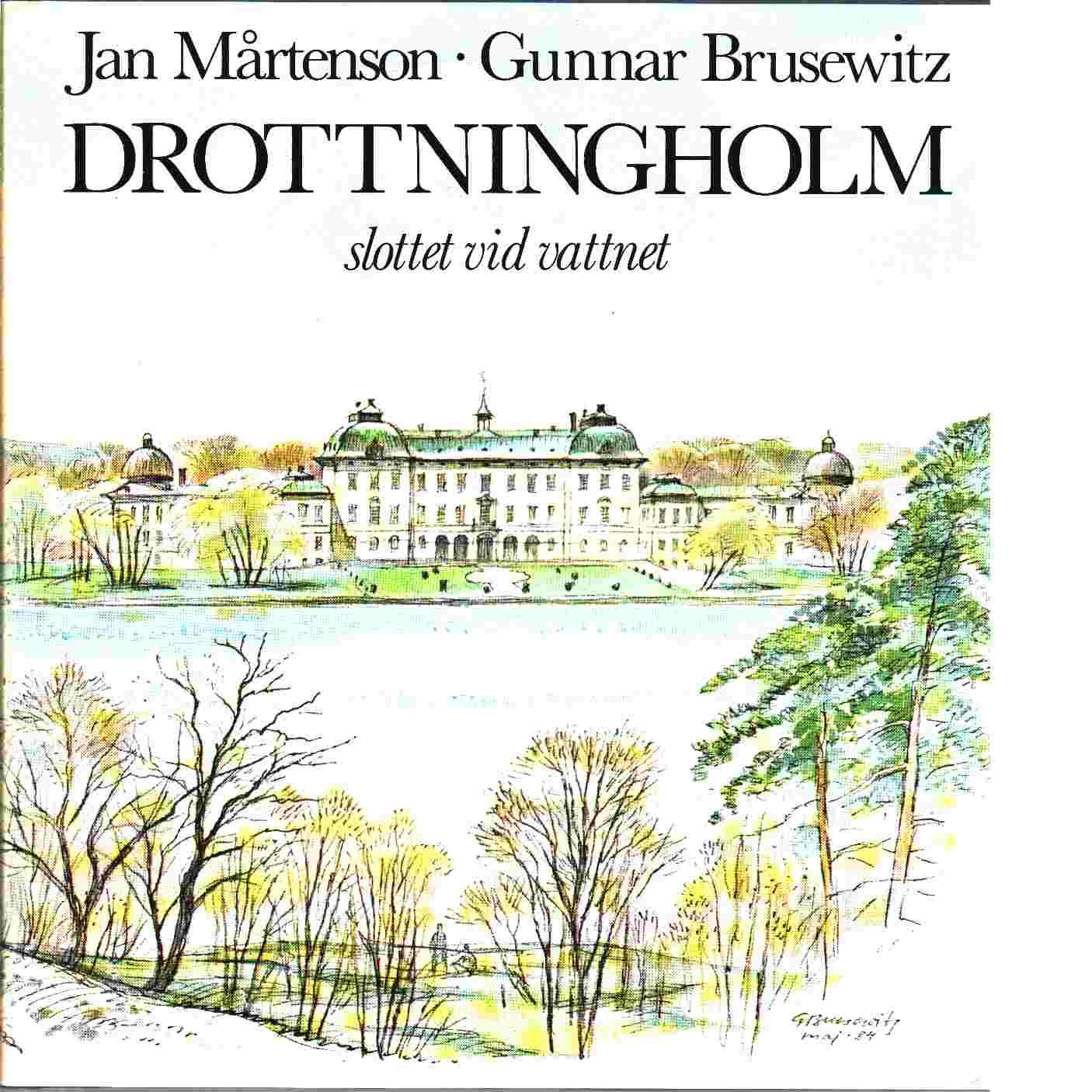 Drottningholm : slottet vid vattnet - Mårtenson, Jan,  och  Brusewitz, Gunnar