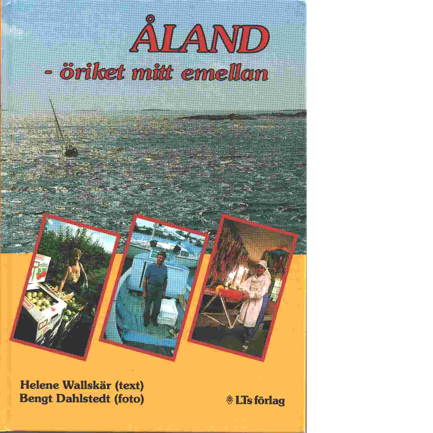 Åland : öriket mitt emellan - Wallskär, Helene, ochDahlstedt, Bengt