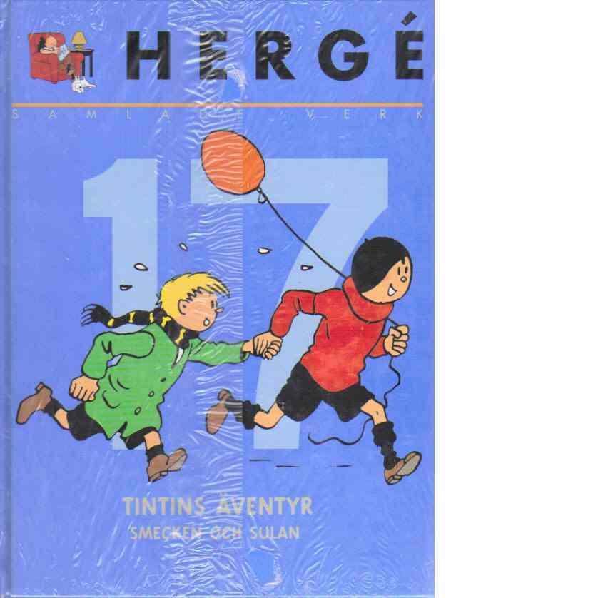 Hergé samlade verk 17 : Tintin och alfabetskonsten - Rackartyg med Smecken och Sulan - Hergé pseudonym för Georges Prosper Remi