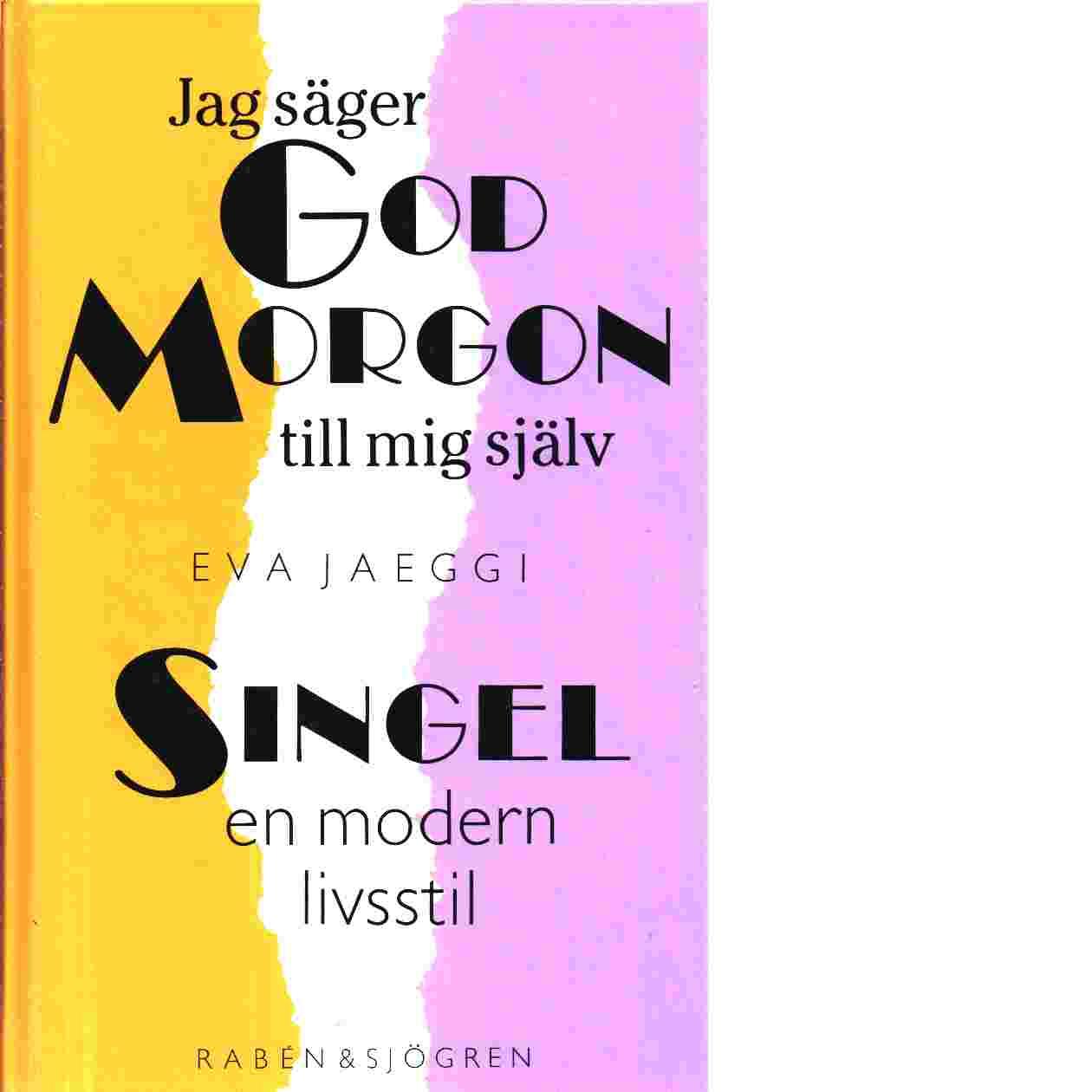Jag säger godmorgon till mig själv : singel - en modern livsstil - Jaeggi, Eva