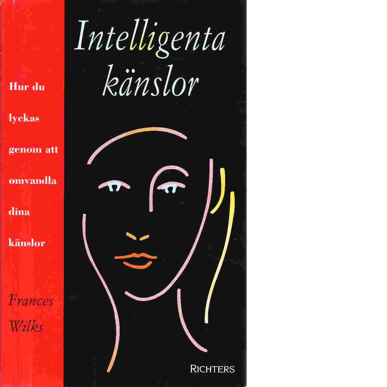 Intelligenta känslor : hur du lyckas genom att omvandla dina känslor - Wilks, Frances