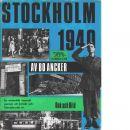 Stockholm 1940 : en autentisk rapsodi genom ett kritiskt och händelserikt år - Ancker, Bo