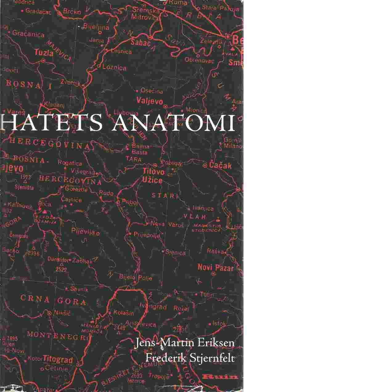 Hatets anatomi : resor i Bosnien och Serbien - Eriksen, Jens Martin  och Stjernfelt, Frederik