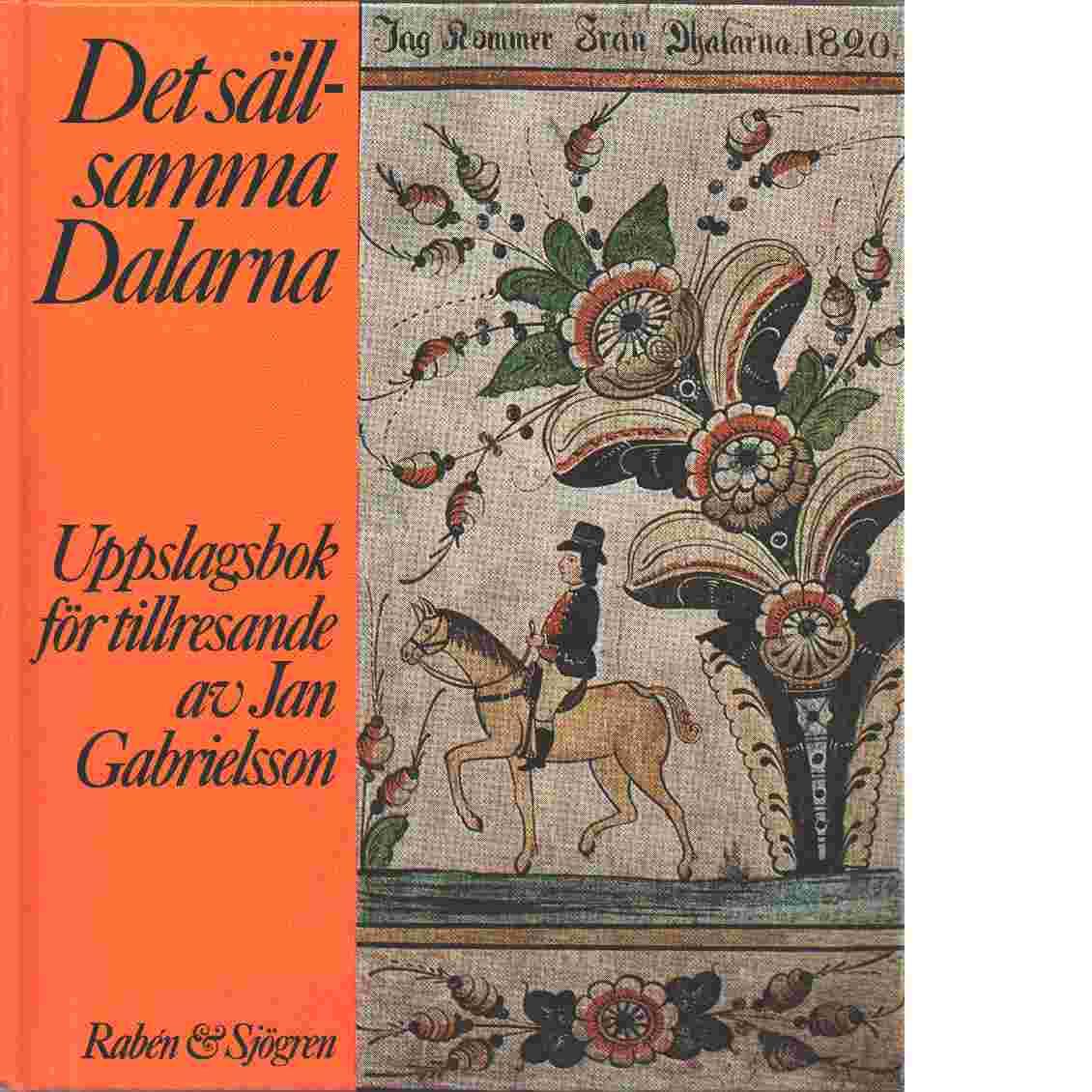 Det sällsamma Dalarna : uppslagsbok för tillresande - Gabrielsson, Jan