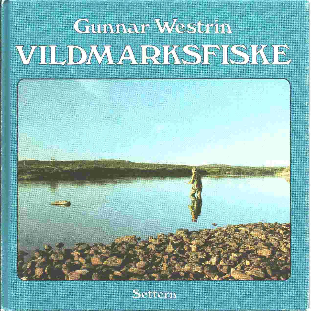 Vildmarksfiske : vandringar i solens land - Westrin, Gunnar
