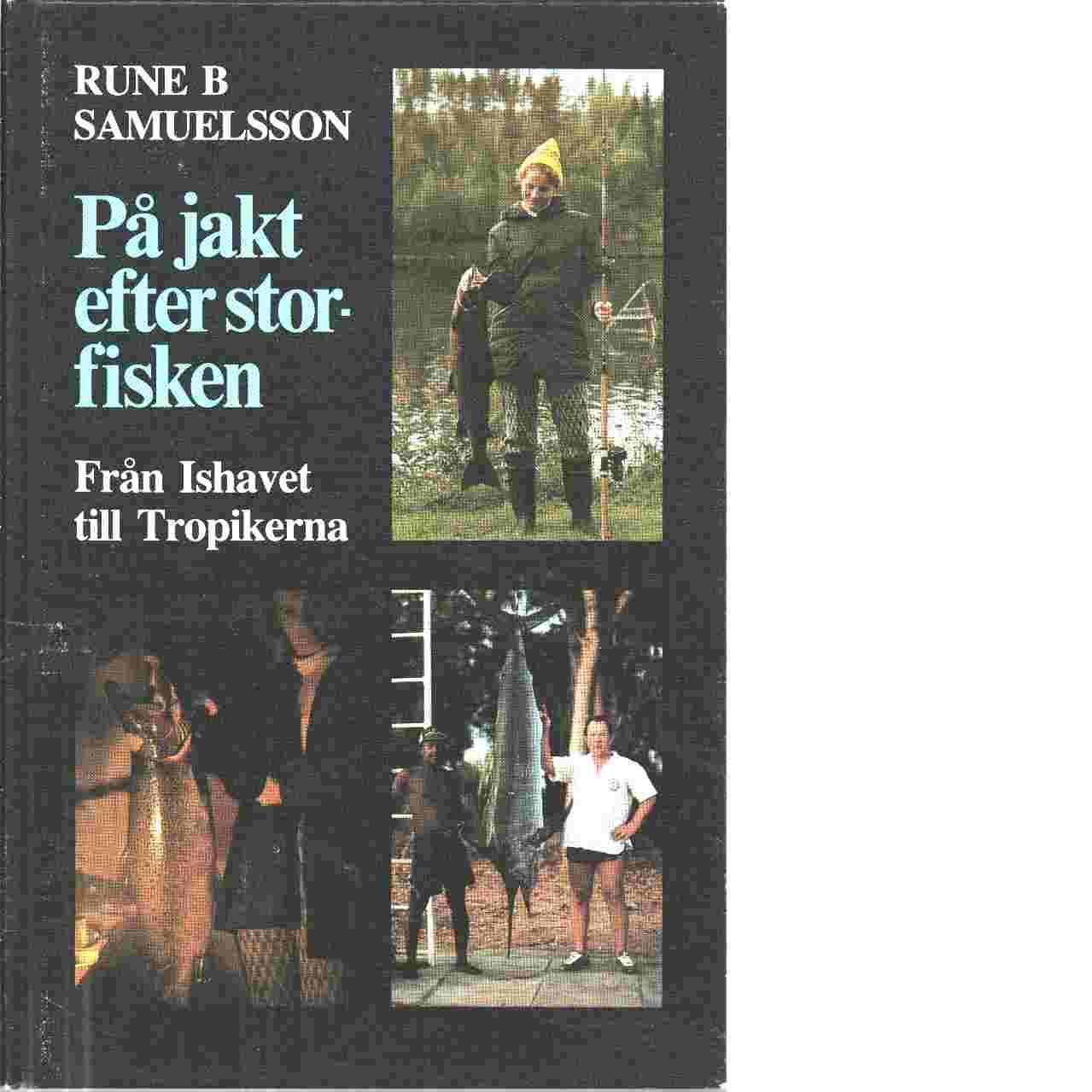 På jakt efter storfisken : från Ishavet till tropikerna - Samuelsson, Rune B.