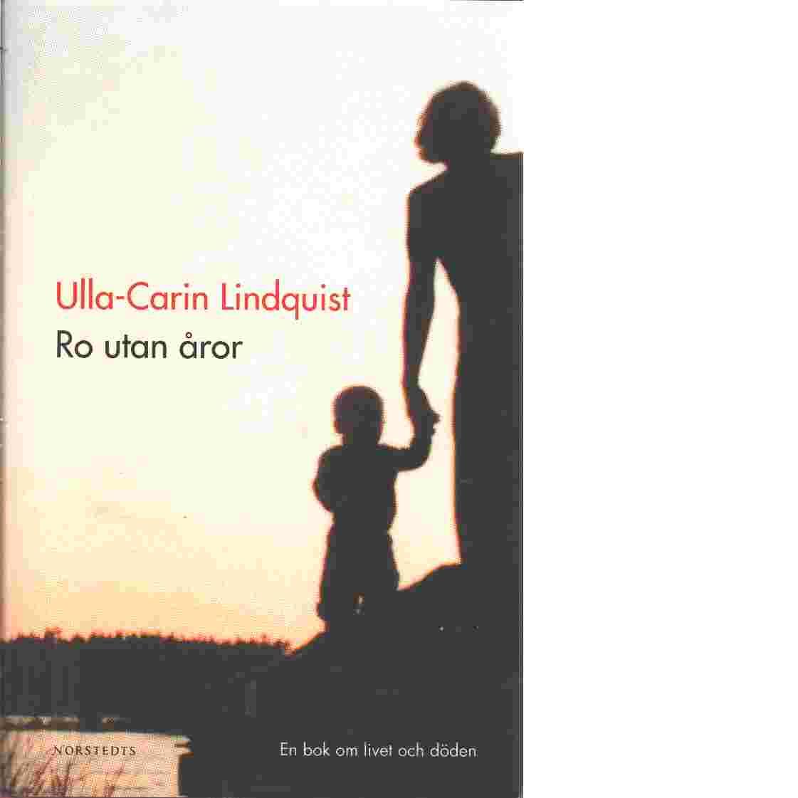 Ro utan åror : en bok om livet och döden - Lindquist, Ulla-Carin