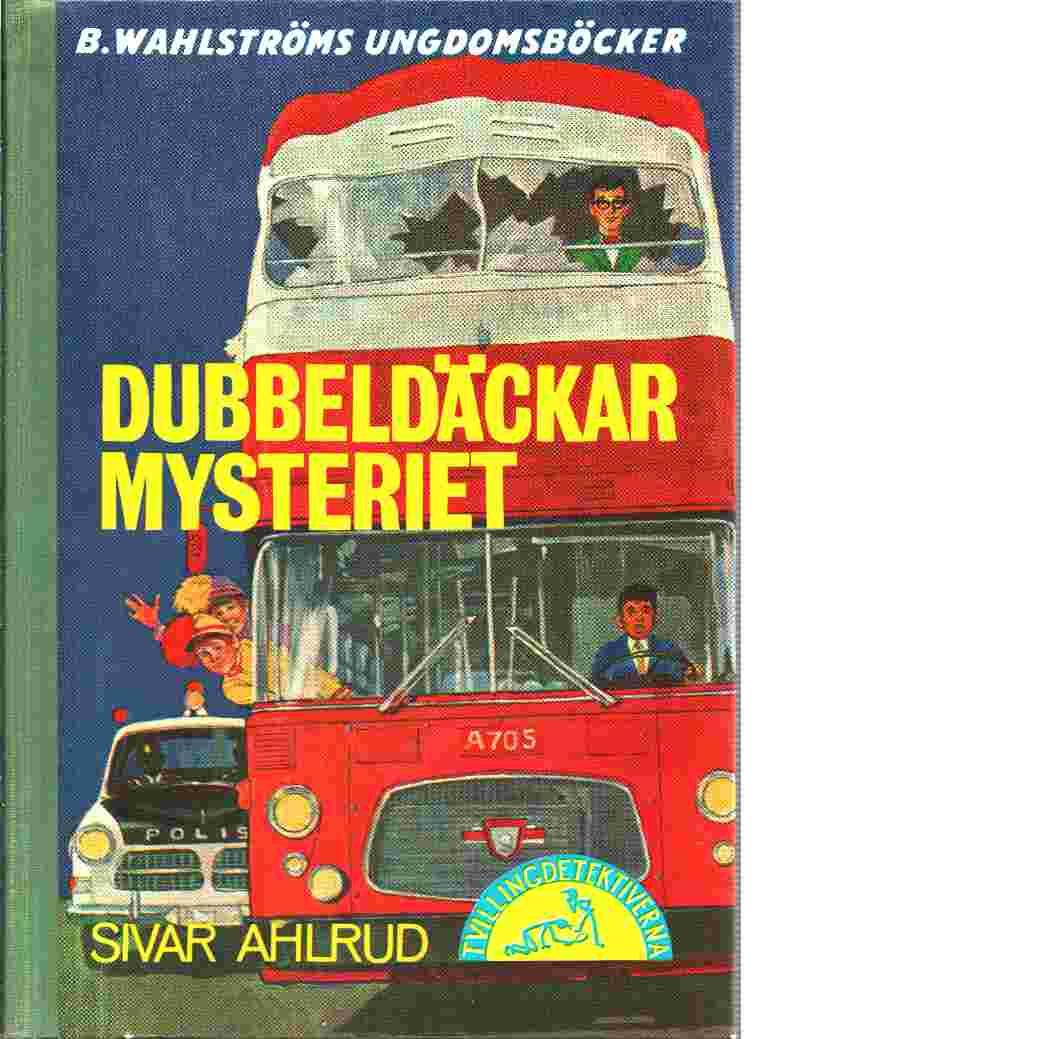 Dubbeldäckarmysteriet : [tvillingdetektiverna] - Ahlrud, Sivar