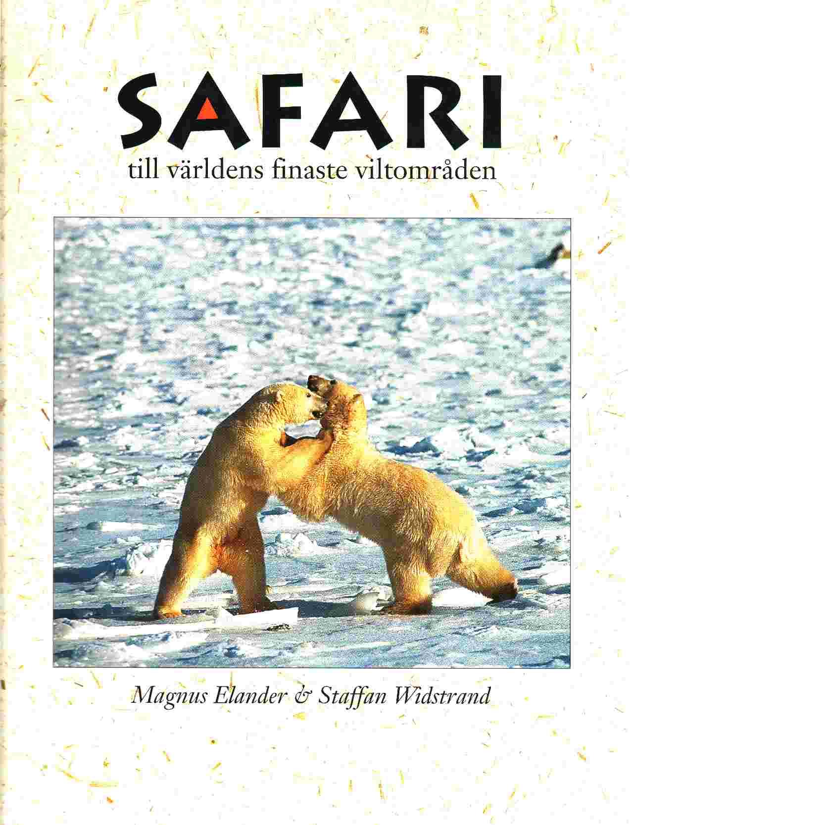 Safari till världens finaste viltområden - Elander, Magnus  och  Widstrand, Staffan,