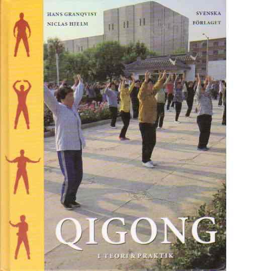 Qigong : i teori & praktik - Granqvist, Hans, och Hjelm, Niclas