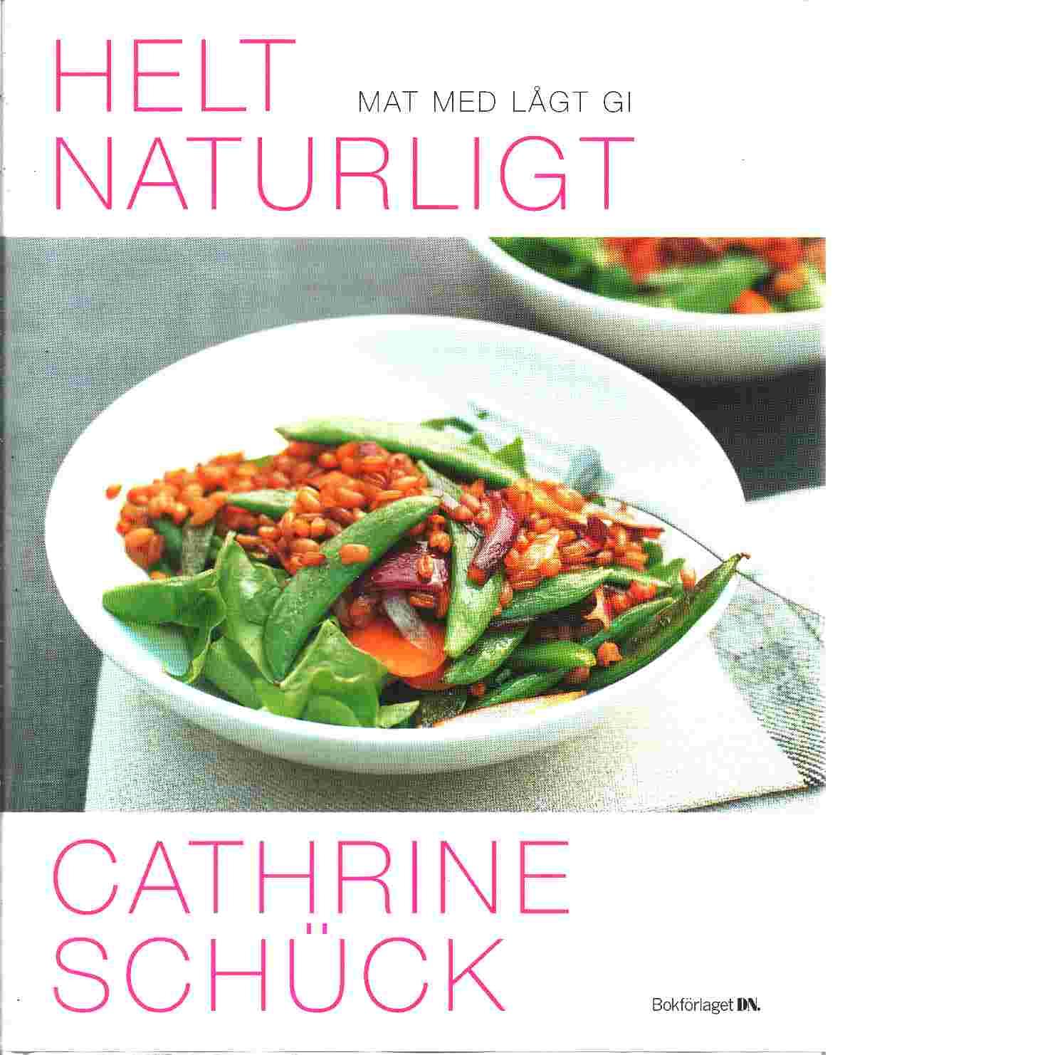 Helt naturligt : mat med lågt GI - Schück, Cathrine