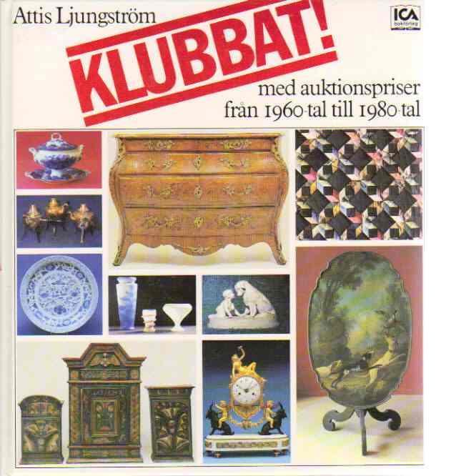 Klubbat : med auktionspriser från 1960-tal till 1980-tal - Ljungström, Astrid