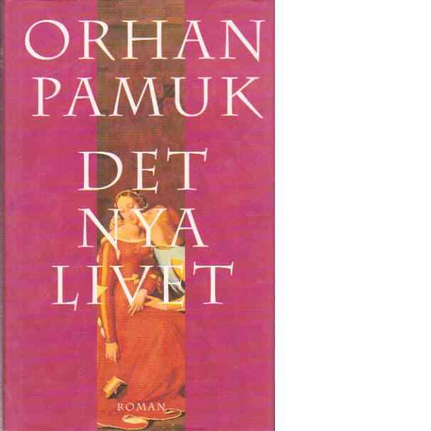 Det nya livet - Pamuk, Orhan