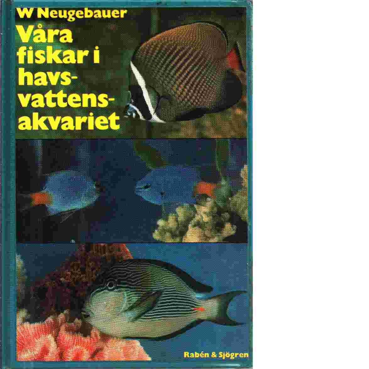 Våra fiskar i havsvattensakvariet - Neugebauer, Wilbert