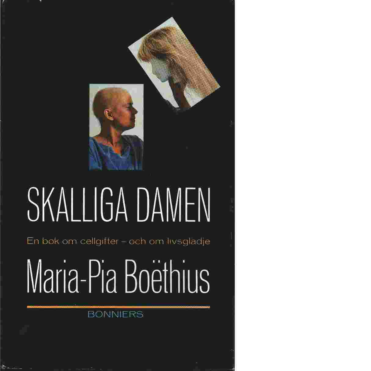 Skalliga damen : en bok om cellgifter - och om livsglädje - Boëthius, Maria-Pia